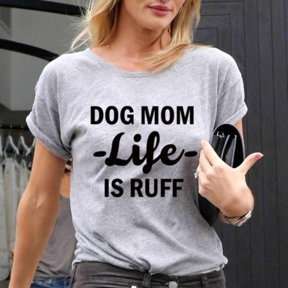 22da447207c0b Dog Mom Life Is Ruff Women Graphic Tee. XS to XXL